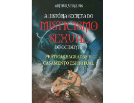 A HISTÓRIA SECRETA DO MISTICISMO SEXUAL DO OCIDENTE