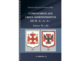 COMENTÁRIOS AOS GRAUS ADMINISTRATIVOS DO R.'. E.'. A.'.A.'. –  GRAUS 31 E 32