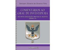 COMENTÁRIOS AO GRAU DE INVESTIDURA DO R.'. E.'. A.'. A.'.  – GRAU 33