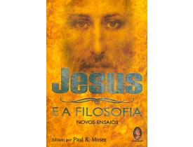 JESUS E A FILOSOFIA –  NOVOS ENSAIOS