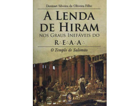 A LENDA DE HIRAM NOS GRAUS INEFÁVEIS DO R.'. E.'. A.'. A.'.