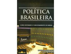 POLÍTICA BRASILEIRA – COMO ENTENDER O FUNCIONAMENTO DO BRASIL