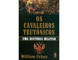 OS CAVALEIROS TEUTÔNICOS - UMA HISTÓRIA MILITAR