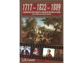 1717 - 1822 -1889 – A MAÇONARIA, SUAS ORIGENS E ATUAÇÃO NA HISTÓRIA DO BRASIL