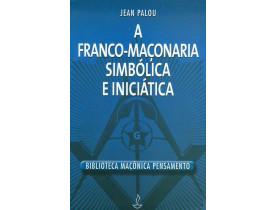 A FRANCO MAÇONARIA SIMBÓLICA E INICIÁTICA