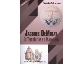 JACQUES DEMOLAY, OS TEMPLÁRIOS E A MAÇONARIA