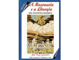 A MAÇONARIA E A LITURGIA - UMA POLIANTÉIA MAÇÔNICA - VOLUME 1