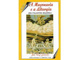 A MAÇONARIA E A LITURGIA - UMA POLIANTÉIA MAÇÔNICA - VOLUME 2